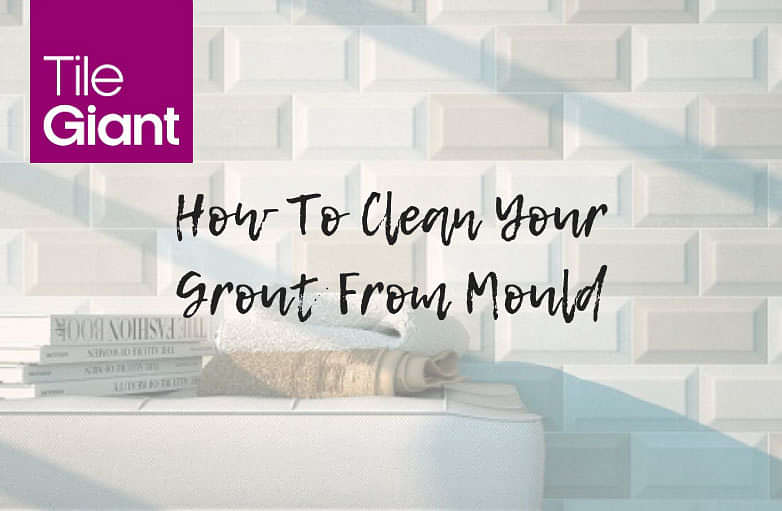 How To Clean Mould From Your Grout